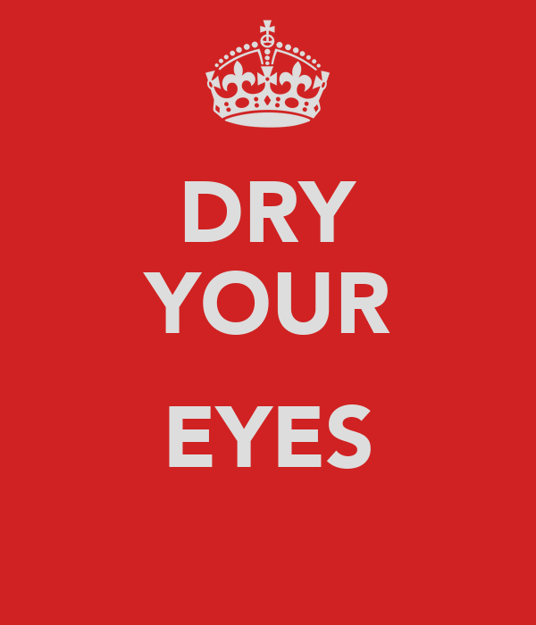 DRY YOUR  EYES