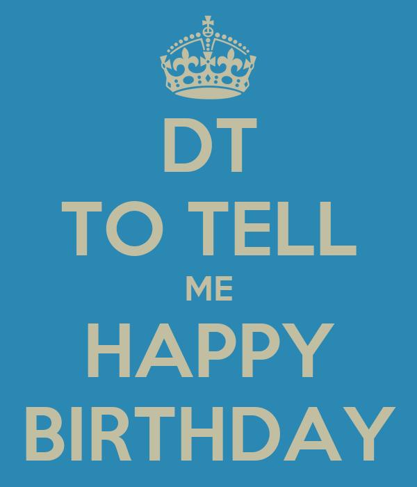 DT TO TELL ME HAPPY BIRTHDAY