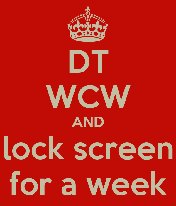 DT WCW AND lock screen for a week