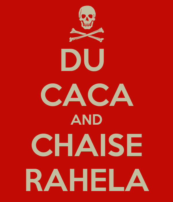 DU  CACA AND CHAISE RAHELA