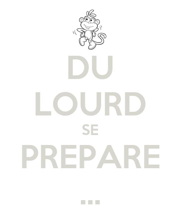 DU LOURD SE PREPARE ...