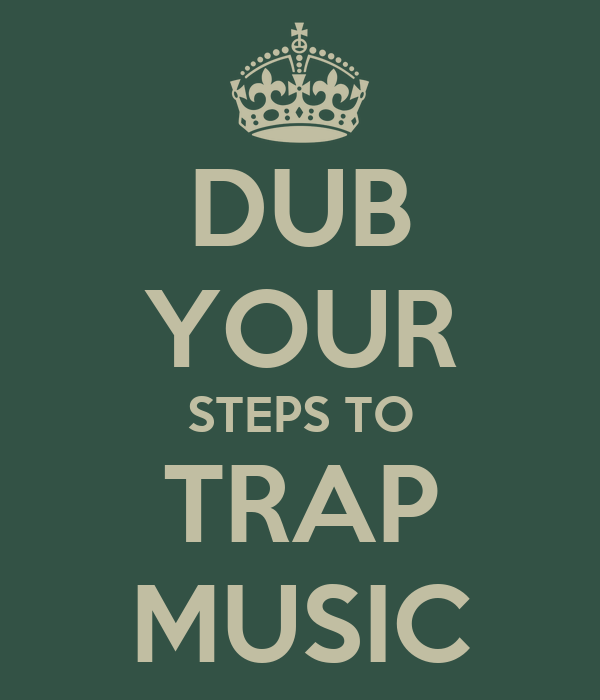 DUB YOUR STEPS TO TRAP MUSIC