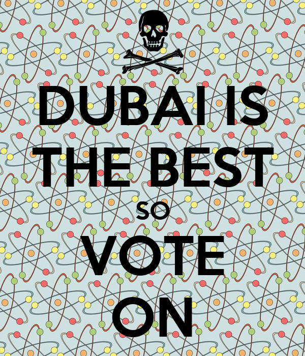 DUBAI IS THE BEST SO VOTE ON