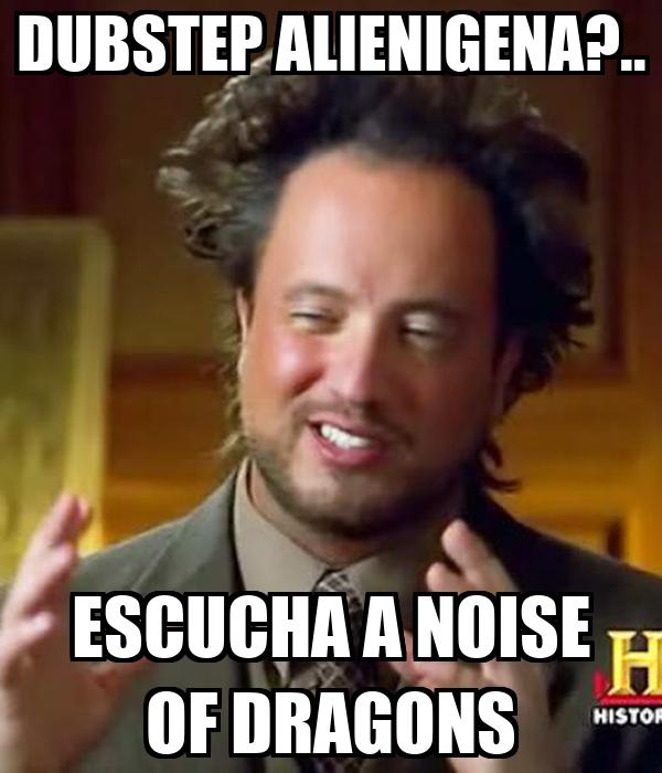 DUBSTEP ALIENIGENA?.. ESCUCHA A NOISE OF DRAGONS