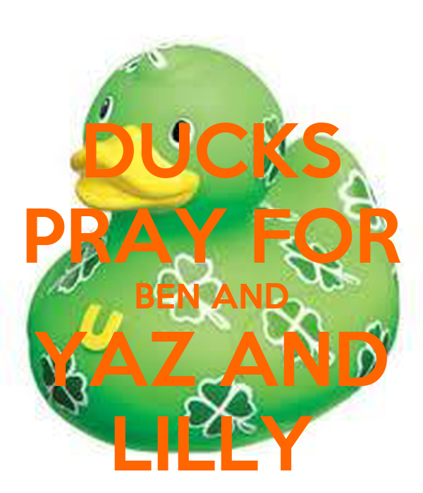 DUCKS PRAY FOR BEN AND YAZ AND LILLY