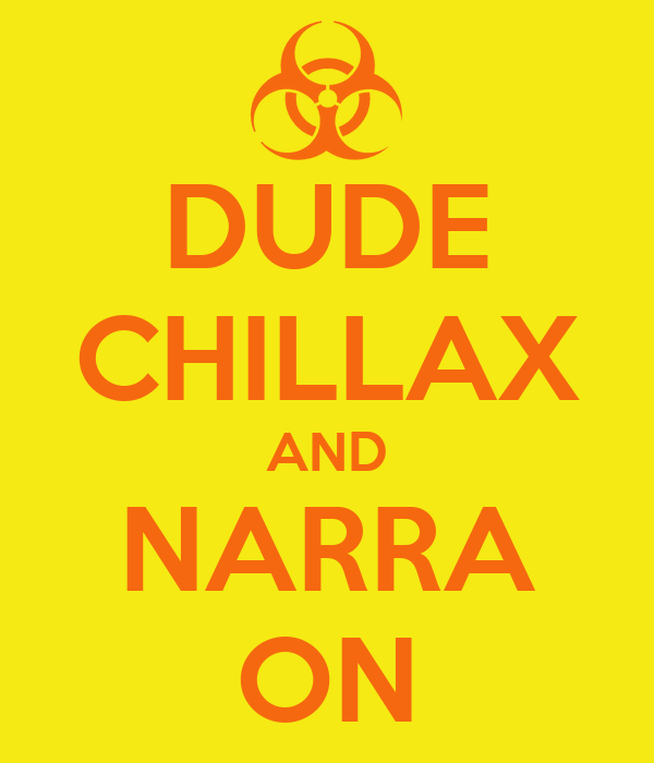 DUDE CHILLAX AND NARRA ON