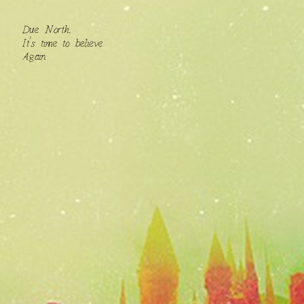 Due North...  It's time to believe Again
