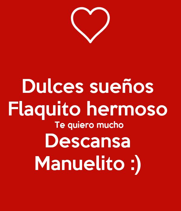 Dulces sueños  Flaquito hermoso  Te quiero mucho  Descansa  Manuelito :)