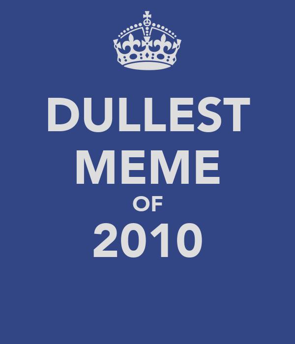 DULLEST MEME OF 2010