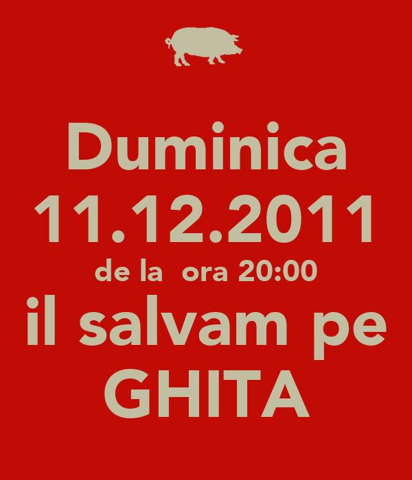 Duminica 11.12.2011 de la  ora 20:00 il salvam pe GHITA