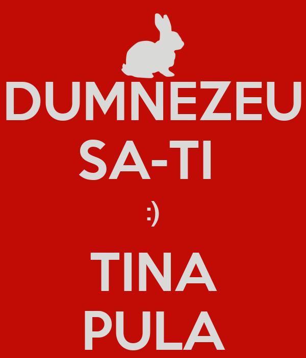 DUMNEZEU SA-TI  :) TINA PULA