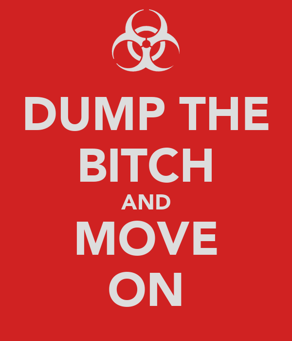DUMP THE BITCH AND MOVE ON