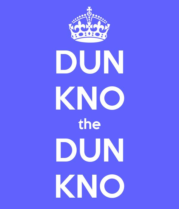 DUN KNO the DUN KNO