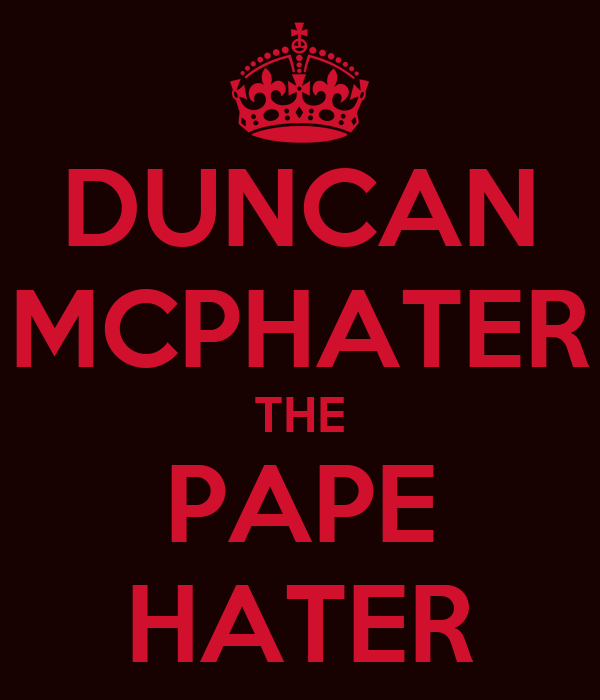 DUNCAN MCPHATER THE PAPE HATER