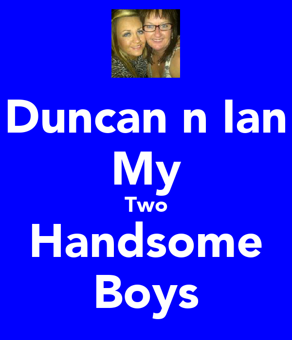 Duncan n Ian My Two Handsome Boys