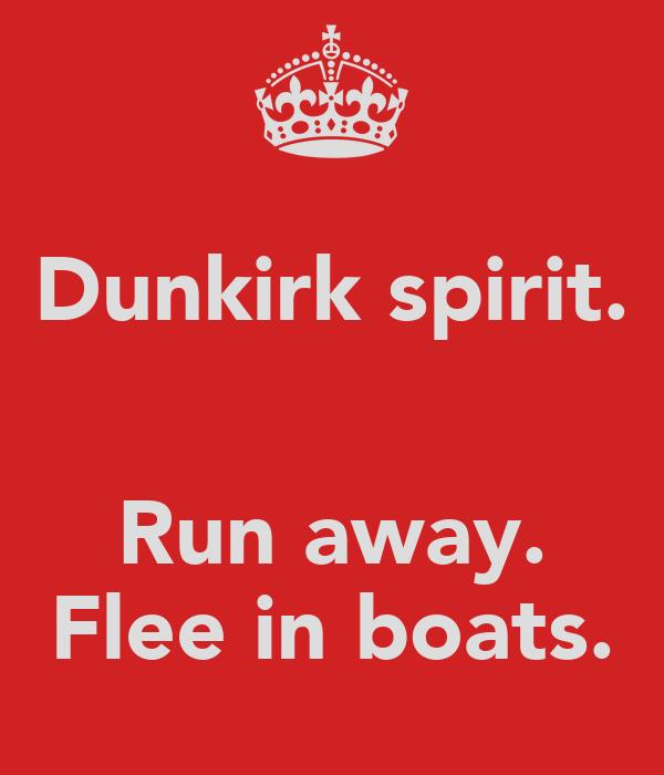 Dunkirk spirit.   Run away. Flee in boats.