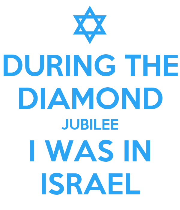 DURING THE DIAMOND JUBILEE I WAS IN ISRAEL