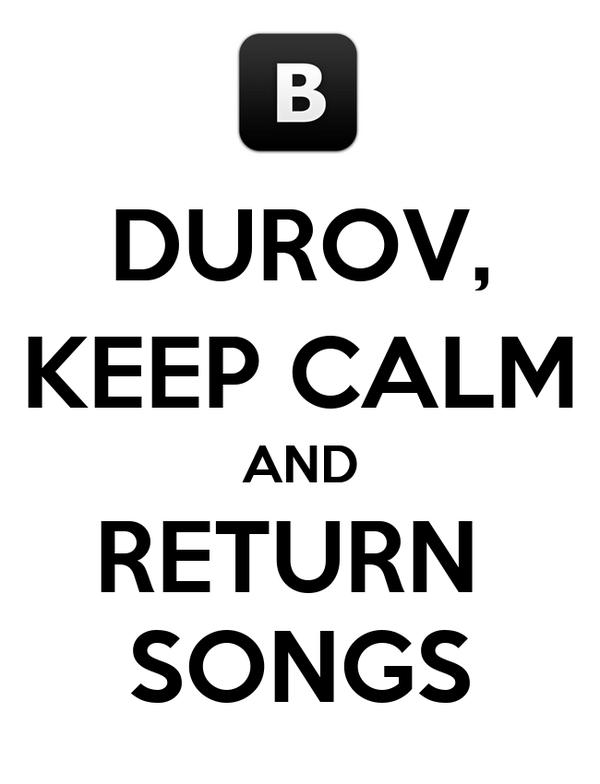 DUROV, KEEP CALM AND RETURN  SONGS
