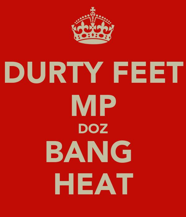 DURTY FEET MP DOZ BANG  HEAT