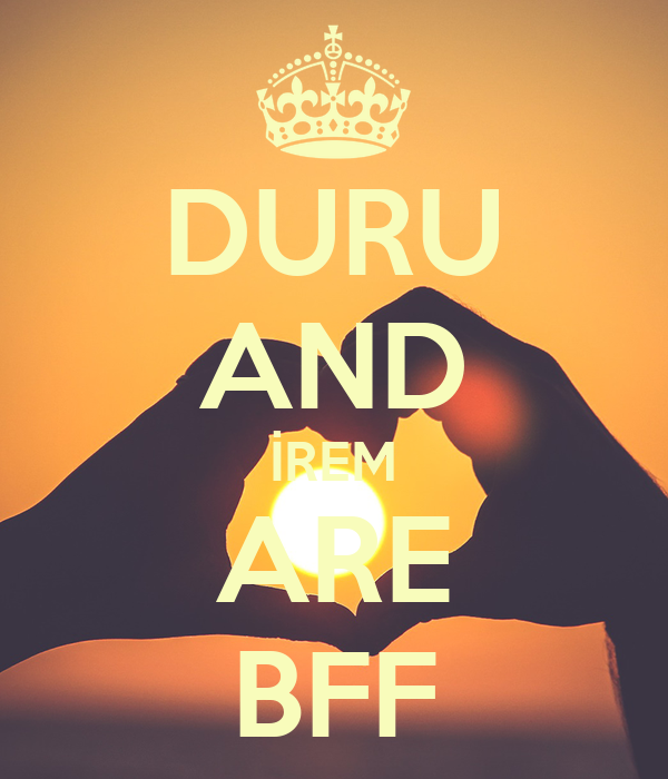 DURU AND İREM ARE BFF