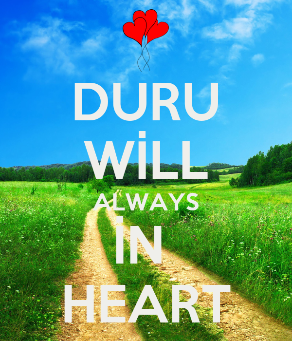 DURU WİLL ALWAYS İN  HEART