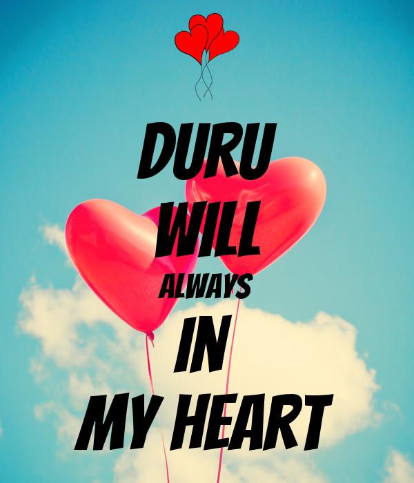 Duru will always in  my heart