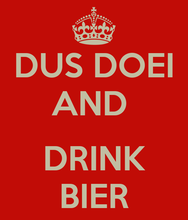 DUS DOEI AND   DRINK BIER