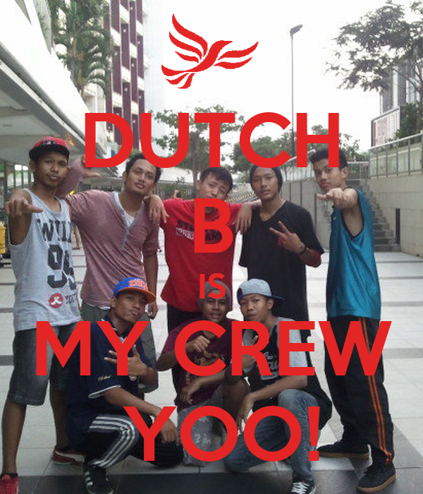 DUTCH B IS MY CREW  YOO!