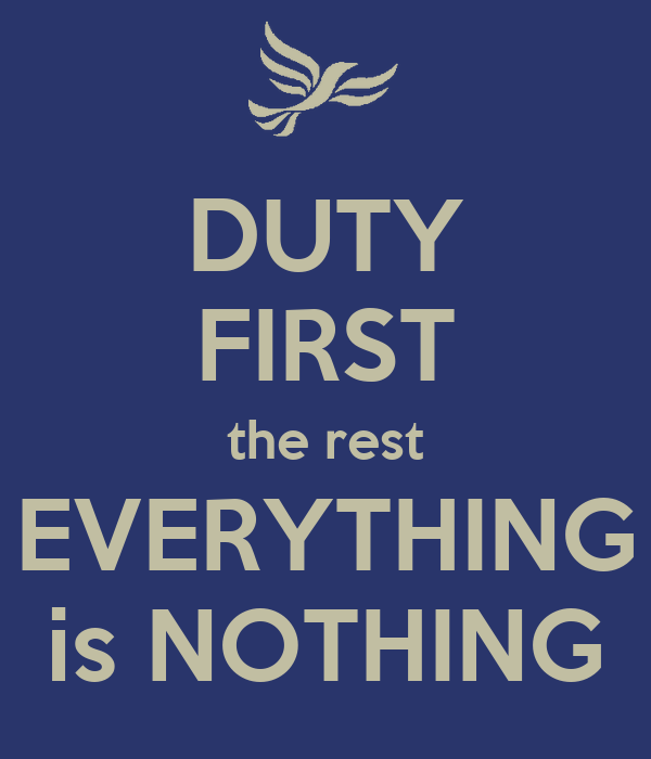 DUTY FIRST the rest EVERYTHING is NOTHING