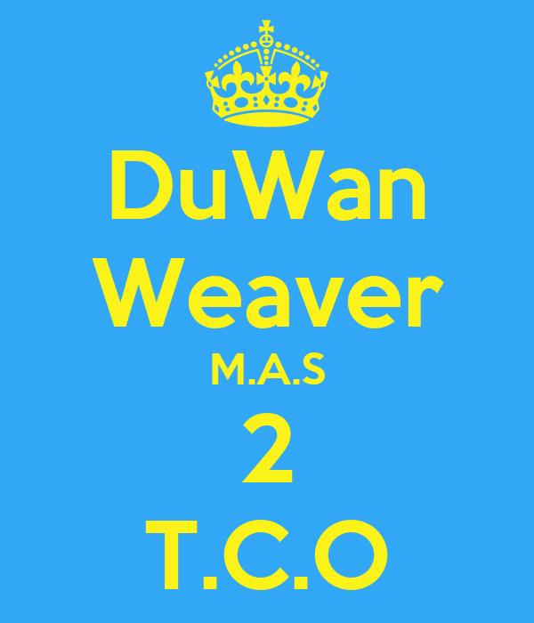 DuWan Weaver M.A.S 2 T.C.O