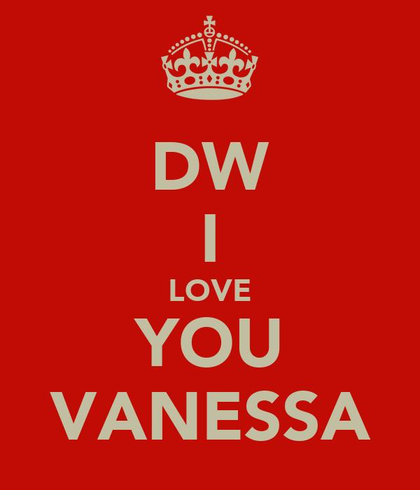 DW I LOVE YOU VANESSA