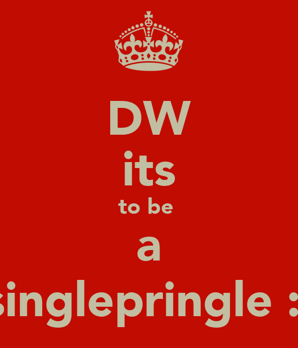 DW its to be  a singlepringle :)