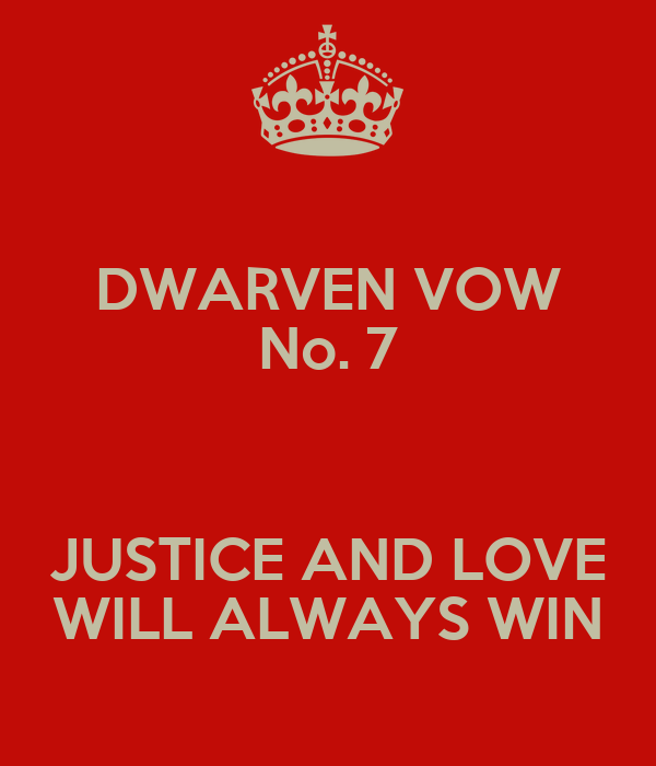 DWARVEN VOW No. 7  JUSTICE AND LOVE WILL ALWAYS WIN