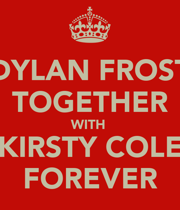 DYLAN FROST TOGETHER WITH  KIRSTY COLE FOREVER