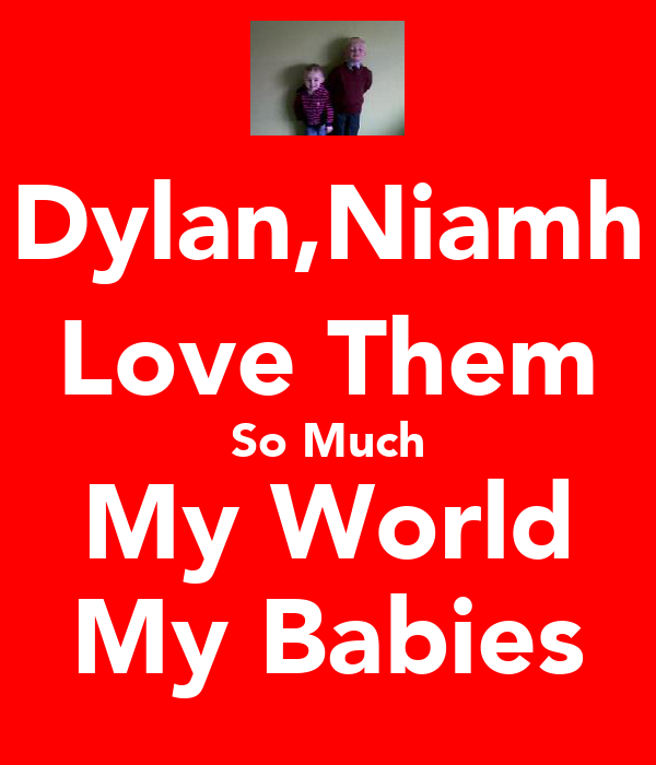 Dylan,Niamh Love Them So Much My World My Babies