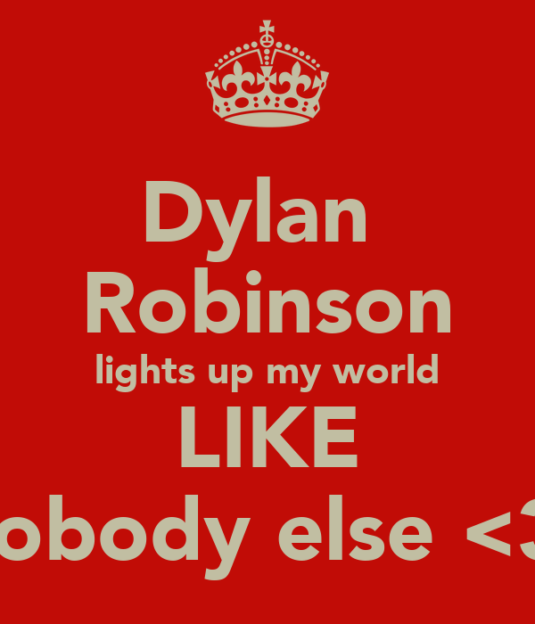 Dylan  Robinson lights up my world LIKE nobody else <3