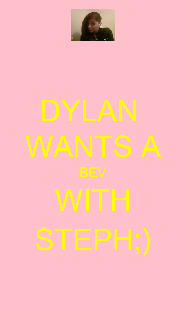 DYLAN  WANTS A BEV WITH STEPH;)