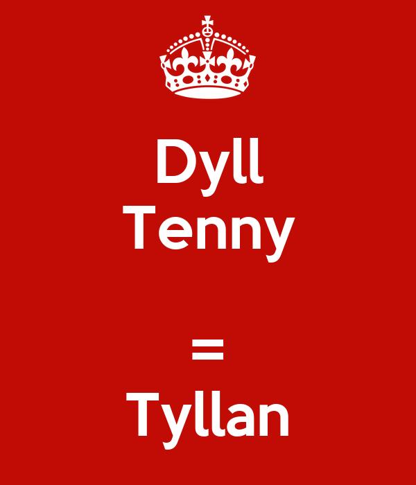 Dyll Tenny  = Tyllan