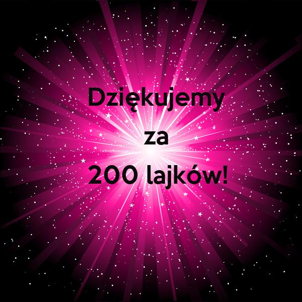 Dziękujemy            za   200 lajków!
