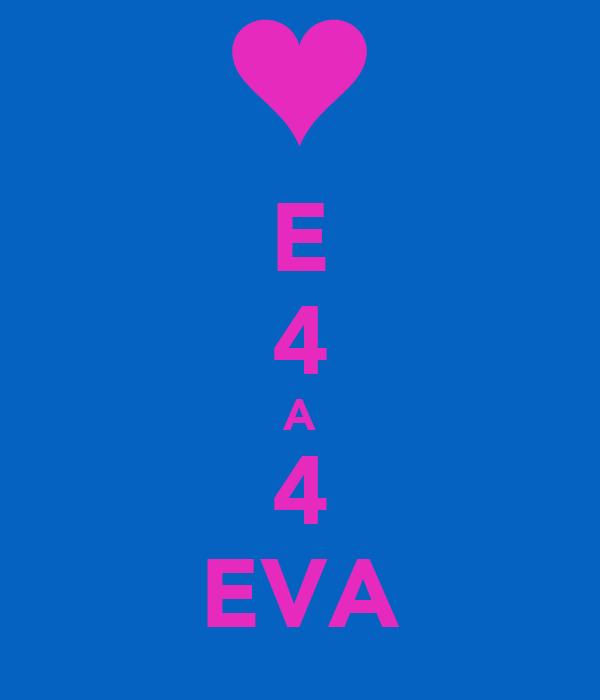 E 4 A 4 EVA