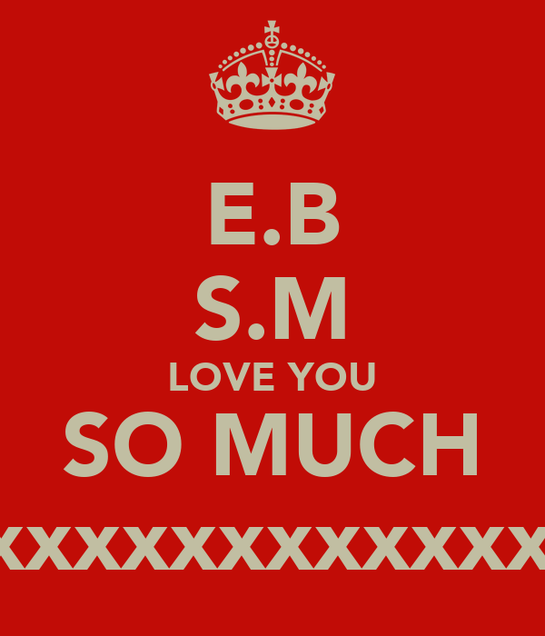 E.B S.M LOVE YOU SO MUCH xxxxxxxxxxxxxxxxxx<3