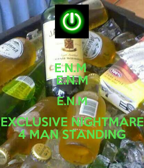 E.N.M  E.N.M E.N.M EXCLUSIVE NIGHTMARE 4 MAN STANDING
