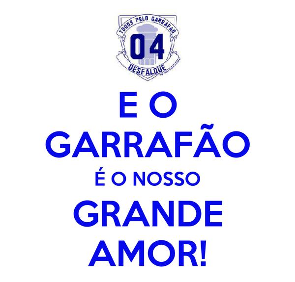 E O GARRAFÃO É O NOSSO GRANDE AMOR!