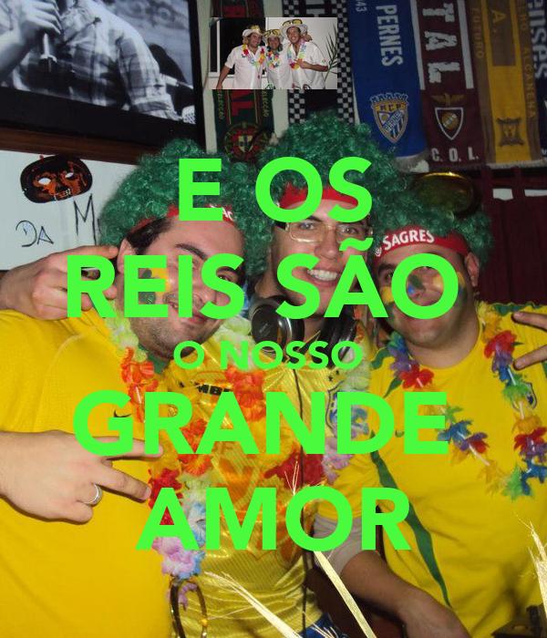 E OS REIS SÃO  O NOSSO  GRANDE  AMOR