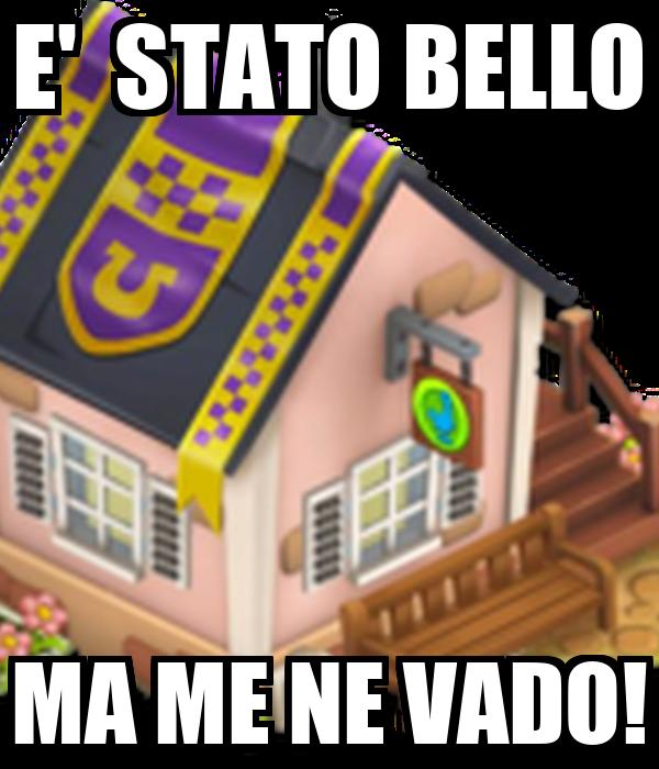 E'  STATO BELLO MA ME NE VADO!