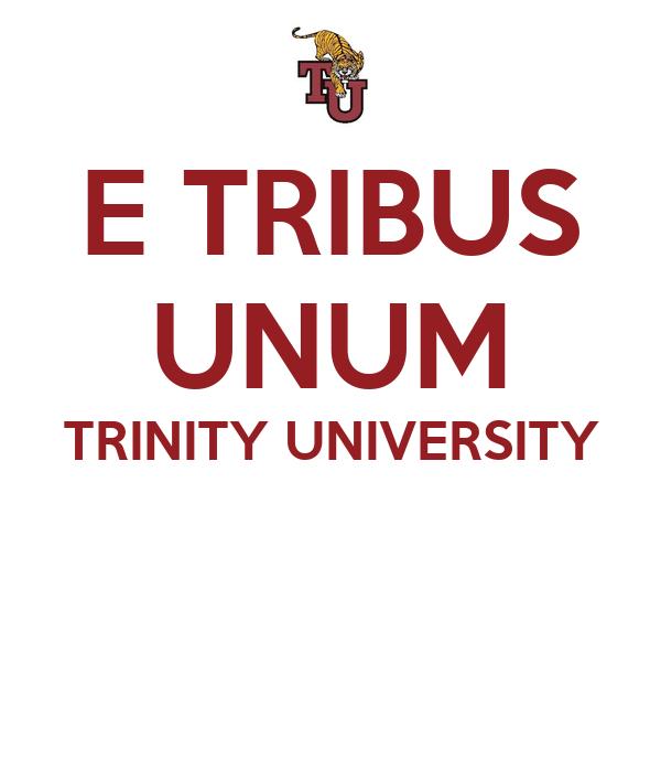 E TRIBUS UNUM TRINITY UNIVERSITY
