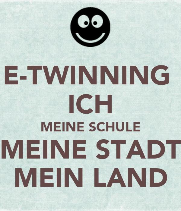 E-TWINNING  ICH MEINE SCHULE MEINE STADT MEIN LAND