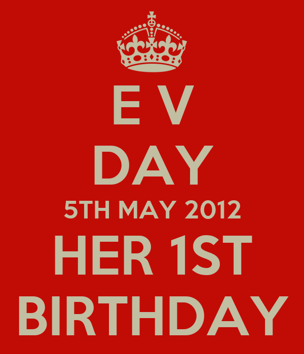 E V DAY 5TH MAY 2012 HER 1ST BIRTHDAY