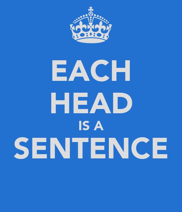 EACH HEAD IS A SENTENCE