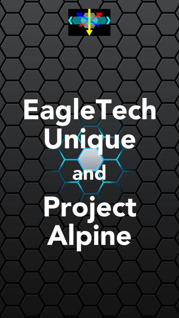 EagleTech Unique and Project Alpine